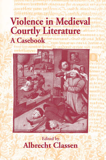 Violence in Medieval Courtly Literature A Casebook book cover