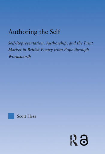 Authoring the Self Self-Representation, Authorship, and the Print Market in British Poetry from Pope through Wordsworth book cover