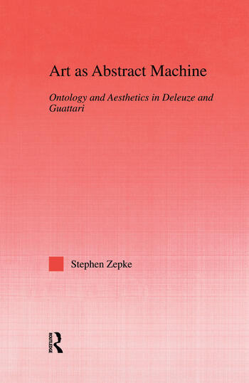 Art as Abstract Machine Ontology and Aesthetics in Deleuze and Guattari book cover