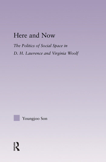 Here and Now The Politics of Social Space in D.H. Lawrence and Virginia Woolf book cover