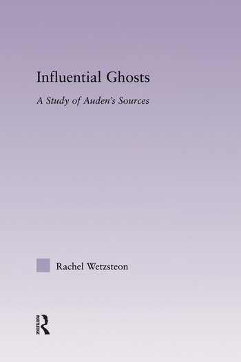Influential Ghosts A Study of Auden's Sources book cover