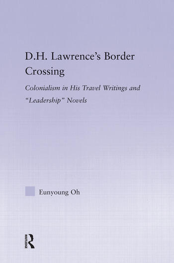 D.H. Lawrence's Border Crossing Colonialism in His Travel Writing and Leadership Novels book cover