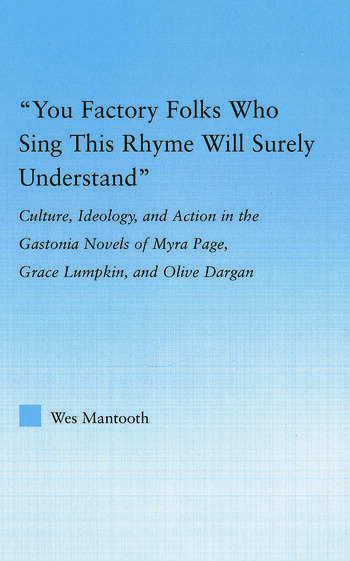 You Factory Folks Who Sing This Song Will Surely Understand Culture, Ideology, and Action in the Gastonia Novels of Myra Page, Grace Lumpkin, and Olive Dargin book cover