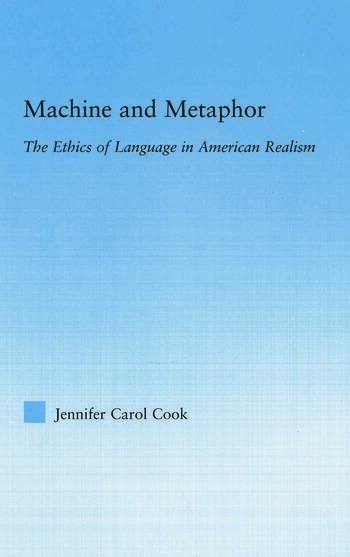 Machine and Metaphor The Ethics of Language in American Realism book cover