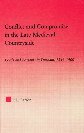 Conflict and Compromise in the Late Medieval Countryside Lords and Peasants in Durham, 1349-1400 book cover