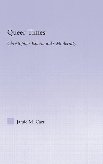 Queer Times Christopher Isherwood's Modernity book cover