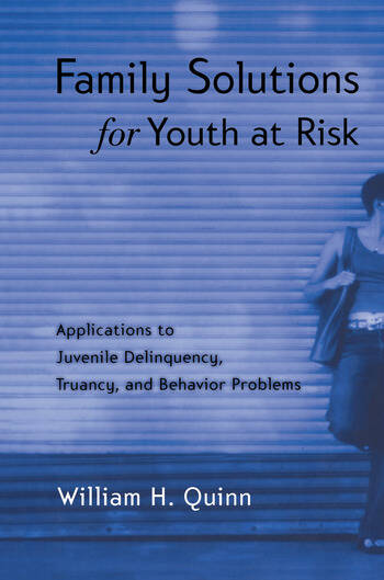Family Solutions for Youth at Risk Applications to Juvenile Delinquency, Truancy, and Behavior Problems book cover