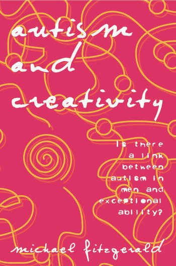 Autism and Creativity Is There a Link between Autism in Men and Exceptional Ability? book cover