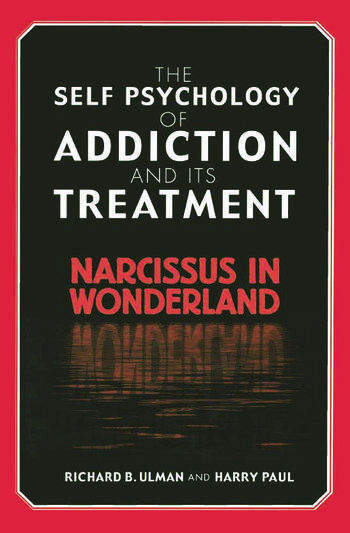 The Self Psychology of Addiction and its Treatment Narcissus in Wonderland book cover