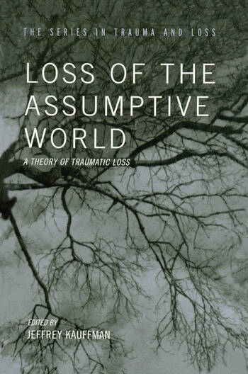 Loss of the Assumptive World A Theory of Traumatic Loss book cover