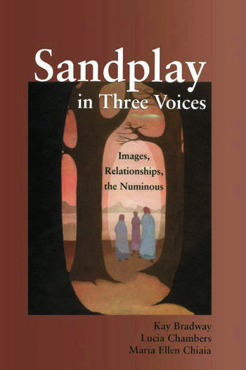 Sandplay in Three Voices Images, Relationships, the Numinous book cover