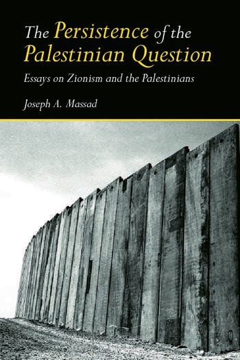 The Persistence of the Palestinian Question Essays on Zionism and the Palestinians book cover