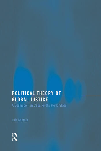 Political Theory of Global Justice A Cosmopolitan Case for the World State book cover