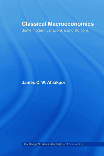 Classical Macroeconomics Some Modern Variations and Distortions book cover