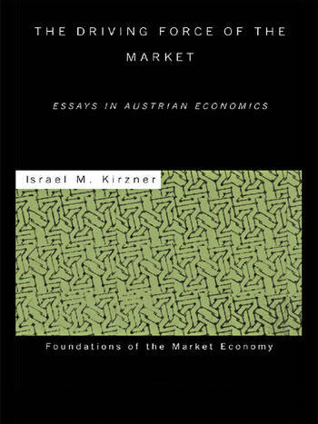 The Driving Force of the Market Essays in Austrian Economics book cover