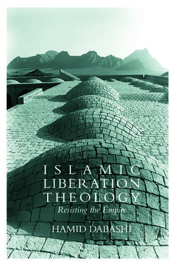 Islamic Liberation Theology Resisting the Empire book cover