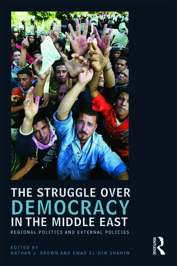 The Struggle over Democracy in the Middle East Regional Politics and External Policies book cover