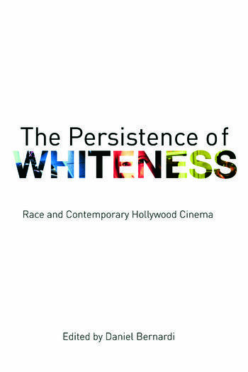 The Persistence of Whiteness Race and Contemporary Hollywood Cinema book cover