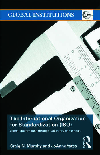 The International Organization for Standardization (ISO) Global Governance through Voluntary Consensus book cover