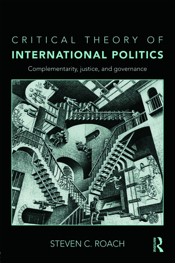 Critical Theory of International Politics Complementarity, Justice, and Governance book cover