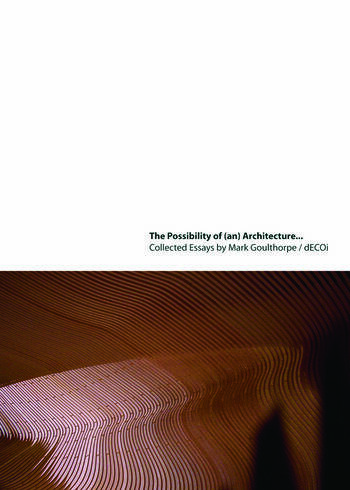 The Possibility of (an) Architecture Collected Essays by Mark Goulthorpe, dECOi Architects book cover
