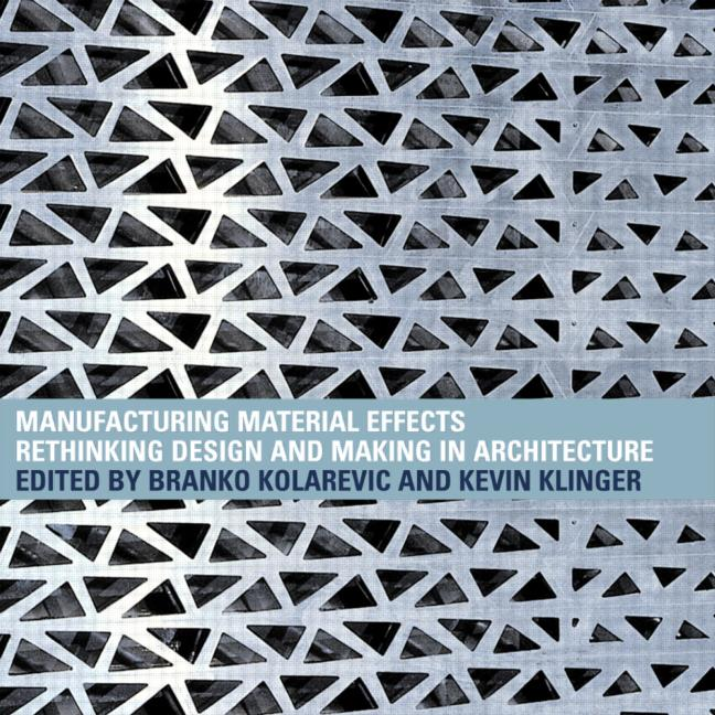 Manufacturing Material Effects Rethinking Design and Making in Architecture book cover