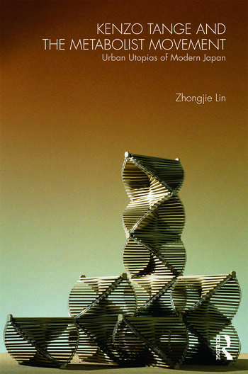 Kenzo Tange and the Metabolist Movement Urban Utopias of Modern Japan book cover