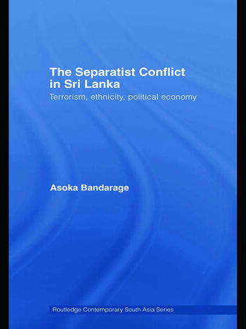 The Separatist Conflict in Sri Lanka Terrorism, ethnicity, political economy book cover