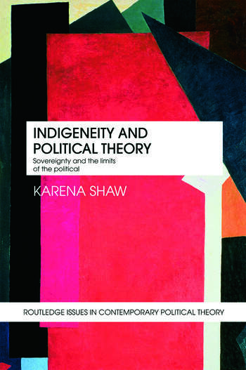 Indigeneity and Political Theory Sovereignty and the Limits of the Political book cover
