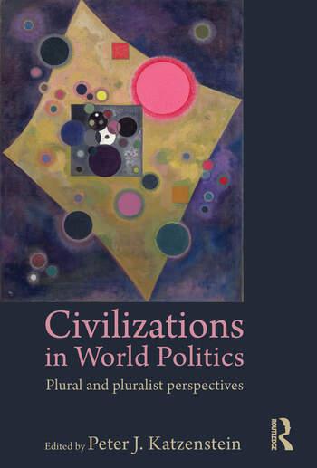 Civilizations in World Politics Plural and Pluralist Perspectives book cover