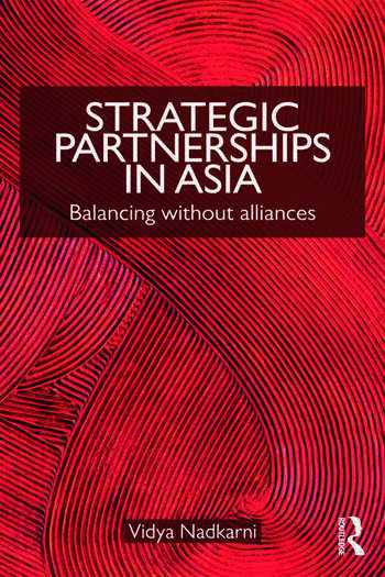 Strategic Partnerships in Asia Balancing without alliances book cover