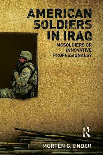 American Soldiers in Iraq McSoldiers or Innovative Professionals? book cover