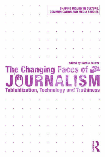 The Changing Faces of Journalism Tabloidization, Technology and Truthiness book cover