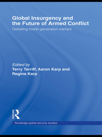 Global Insurgency and the Future of Armed Conflict Debating Fourth-Generation Warfare book cover
