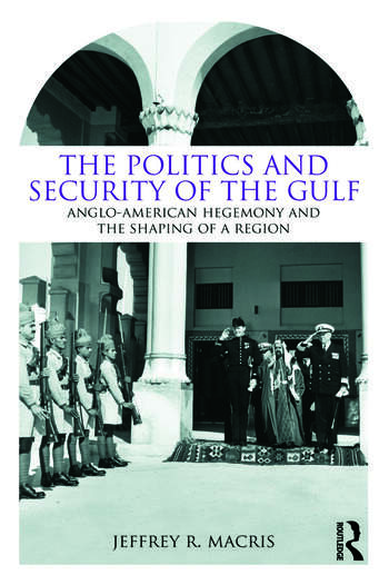 The Politics and Security of the Gulf Anglo-American Hegemony and the Shaping of a Region book cover