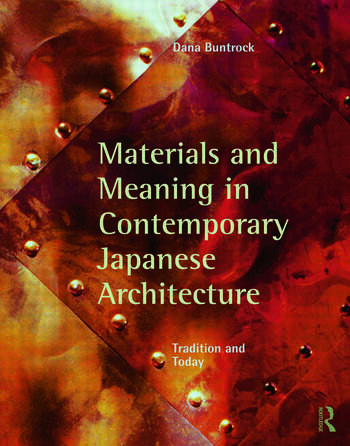 Materials and Meaning in Contemporary Japanese Architecture Tradition and Today book cover