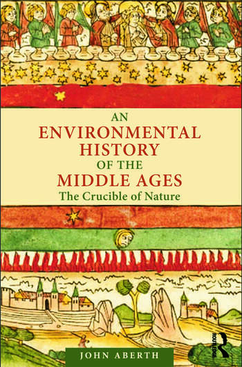 An Environmental History of the Middle Ages The Crucible of Nature book cover