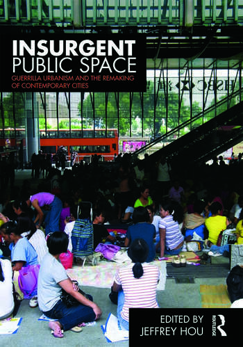 Insurgent Public Space Guerrilla Urbanism and the Remaking of Contemporary Cities book cover