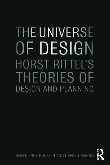 The Universe of Design Horst Rittel's Theories of Design and Planning book cover