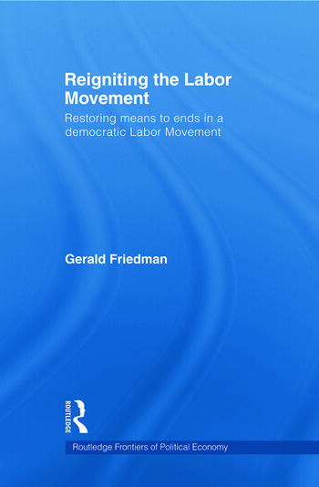 Reigniting the Labor Movement Restoring means to ends in a democratic Labor Movement book cover