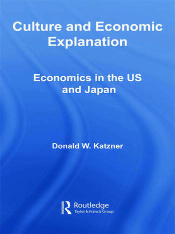 Culture and Economic Explanation Economics in the US and Japan book cover
