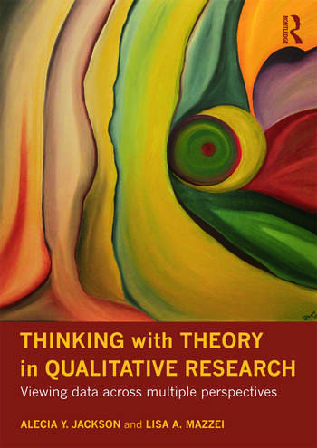 Thinking with Theory in Qualitative Research Viewing Data Across Multiple Perspectives book cover