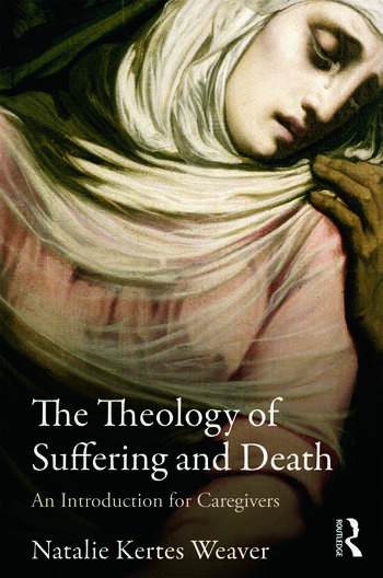 The Theology of Suffering and Death An Introduction for Caregivers book cover