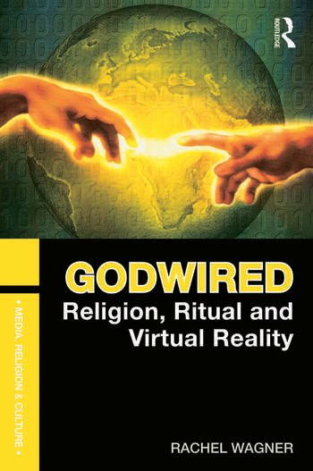 Godwired Religion, Ritual and Virtual Reality book cover