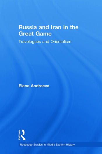 Russia and Iran in the Great Game Travelogues and Orientalism book cover