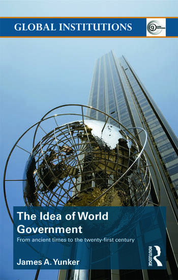 The Idea of World Government From ancient times to the twenty-first century book cover