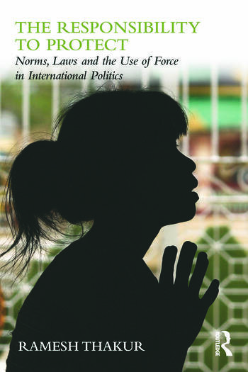 The Responsibility to Protect Norms, Laws and the Use of Force in International Politics book cover