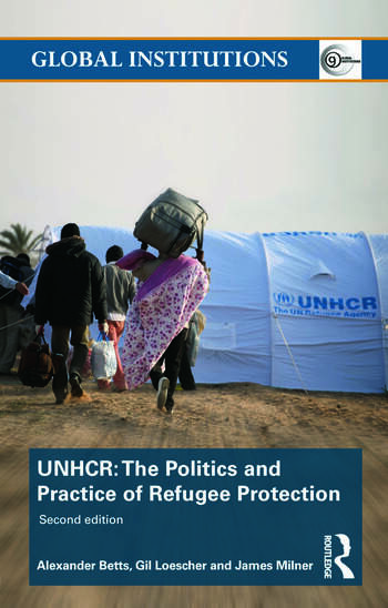 The United Nations High Commissioner for Refugees (UNHCR) The Politics and Practice of Refugee Protection book cover