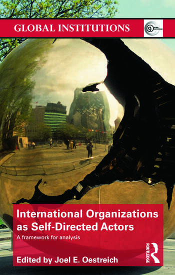 International Organizations as Self-Directed Actors A Framework for Analysis book cover