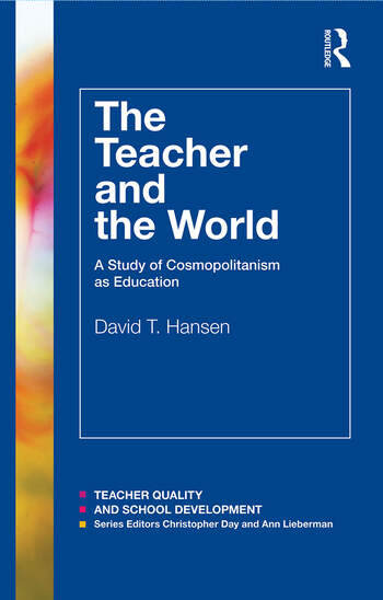 The Teacher and the World A Study of Cosmopolitanism as Education book cover